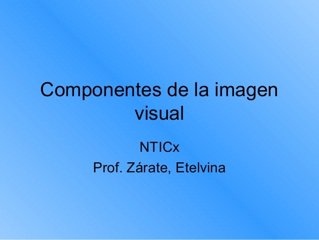 Componentes de la imagenvisualNTICxProf. Zárate, Etelvina