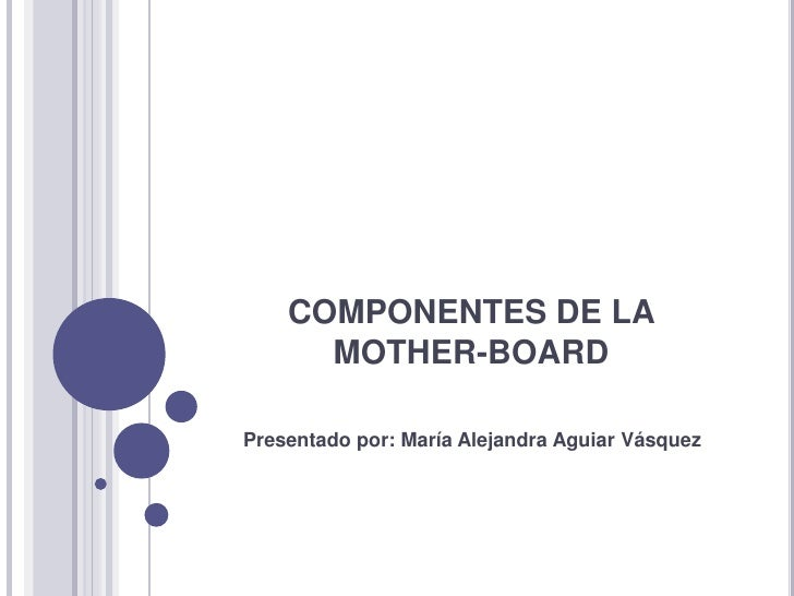 COMPONENTES DE LA      MOTHER-BOARDPresentado por: María Alejandra Aguiar Vásquez