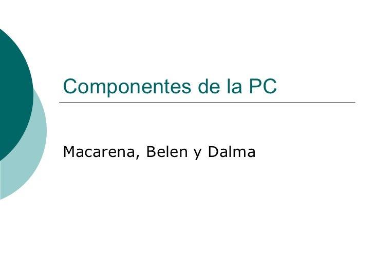 Componentes de la PC Macarena, Belen y Dalma