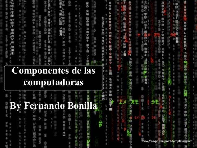 Componentes de las computadoras By Fernando Bonilla
