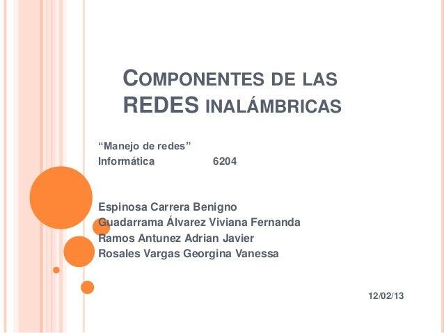 """COMPONENTES DE LAS    REDES INALÁMBRICAS""""Manejo de redes""""Informática         6204Espinosa Carrera BenignoGuadarrama Álvare..."""