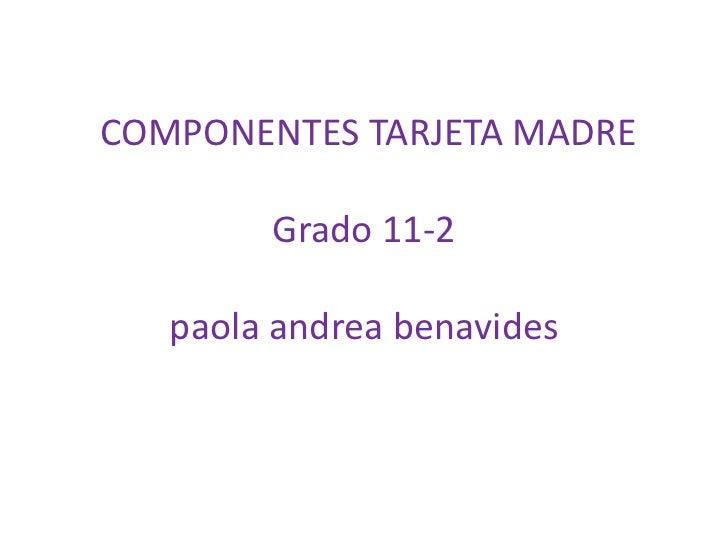 COMPONENTES TARJETA MADREGrado 11-2paolaandreabenavides<br />