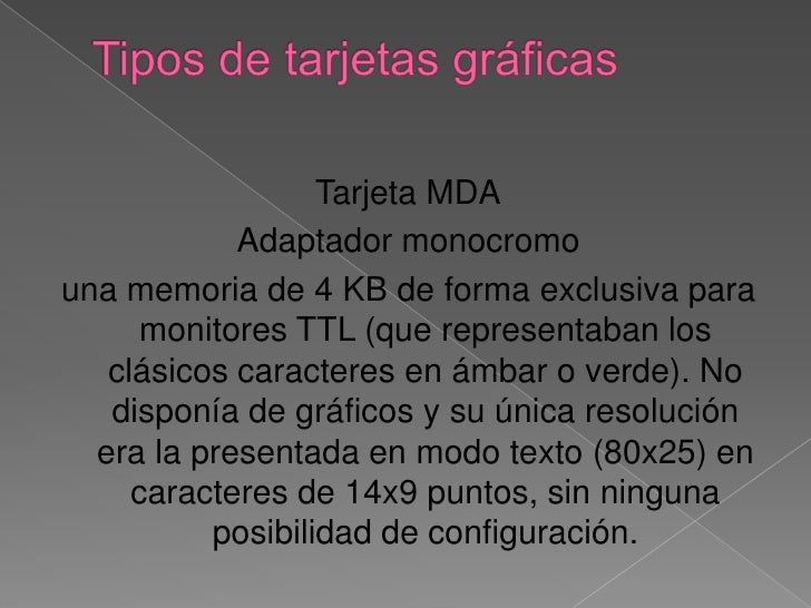 Tipos de tarjetas gráficas<br />Tarjeta MDA<br />Adaptador monocromo<br />una memoria de 4 KB de forma exclusiva para moni...