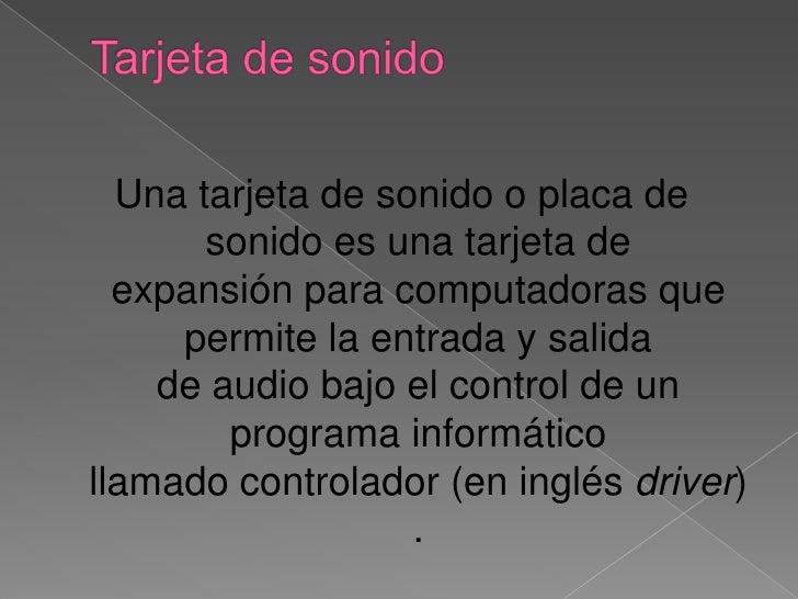 Tarjeta de sonido<br />Unatarjeta de sonidooplaca de sonidoes unatarjeta de expansiónparacomputadorasque permite l...
