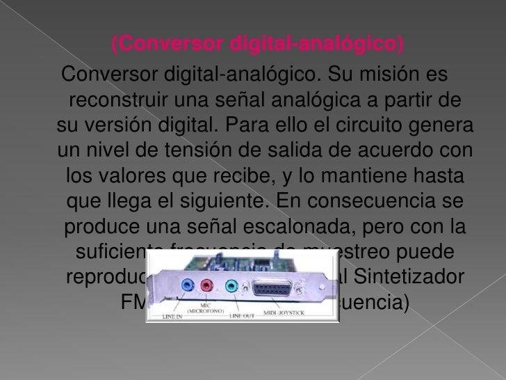 (Conversor digital-analógico)<br />Conversor digital-analógico. Su misión es reconstruir una señal analógica a partir de s...