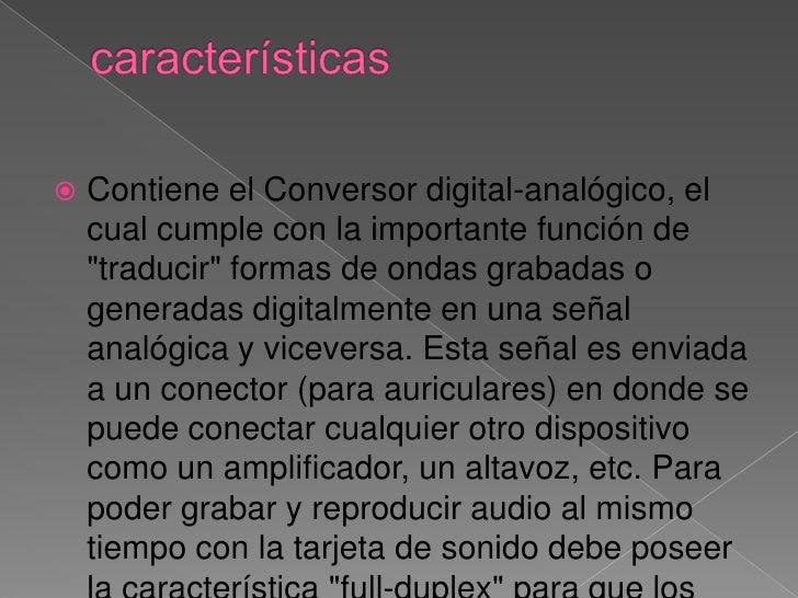 """características<br />Contiene el Conversor digital-analógico, el cual cumple con la importante función de """"traducir"""" forma..."""