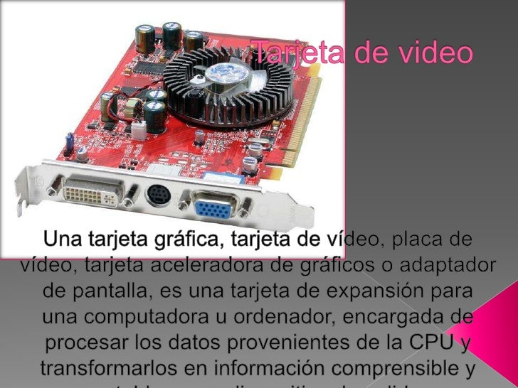 Tarjeta de video<br />Unatarjeta gráfica,tarjeta de vídeo,placa de vídeo,tarjeta aceleradora de gráficosoadaptador d...