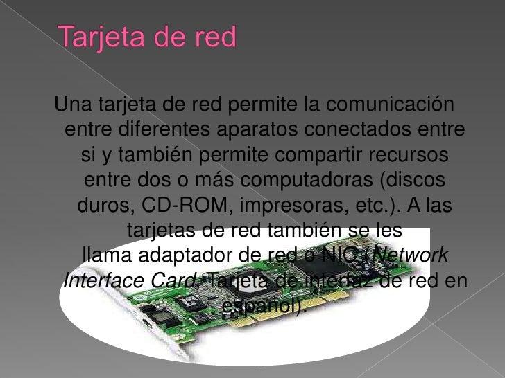 Tarjeta de red<br />Unatarjeta de redpermite la comunicación entre diferentes aparatos conectados entre si y también per...
