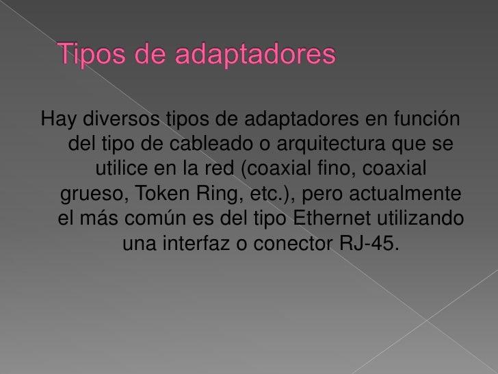 Tipos de adaptadores<br />Hay diversos tipos de adaptadores en función del tipo de cableado o arquitectura que se utilice ...