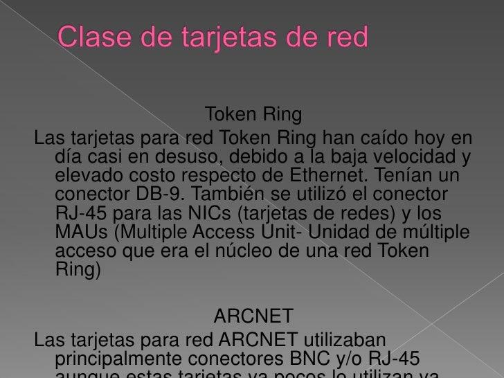 Clase de tarjetas de red<br />Token Ring<br />Las tarjetas para red Token Ring han caído hoy en día casi en desuso, debido...