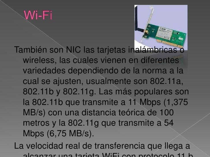 Wi-Fi<br />También son NIC las tarjetas inalámbricas o wireless, las cuales vienen en diferentes variedades dependiendo de...