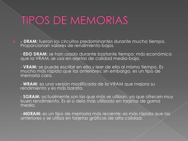 TIPOS DE MEMORIAS<br />- DRAM: fueron los circuitos predominantes durante mucho tiempo. Proporcionan valores de rendimient...