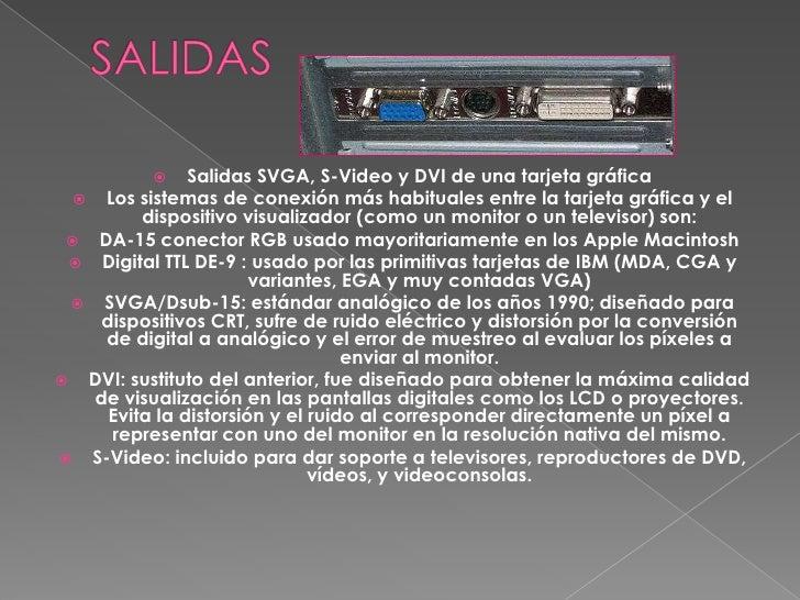 SALIDAS<br />Salidas SVGA, S-Video y DVI de una tarjeta gráfica<br />Los sistemas de conexión más habituales entre la tarj...