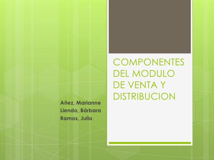 COMPONENTES DEL MODULO DE VENTA Y DISTRIBUCION<br />Añez, Marianne<br />Liendo, Bárbara<br />Ramos, Julio<br />