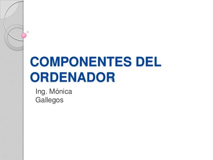 COMPONENTES DELORDENADORIng. MónicaGallegos