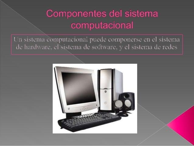  El sistema de hardware consiste de componentes físicos externos e internos que permiten que una computadora acepte entra...