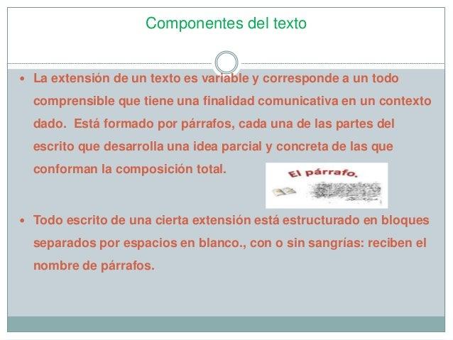Componentes del texto   La extensión de un texto es variable y corresponde a un todo  comprensible que tiene una finalida...