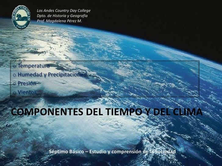 Los Andes Country Day College<br />Dpto. de Historia y Geografía<br />Prof. Magdalena Pérez M.<br /><ul><li> Temperatura