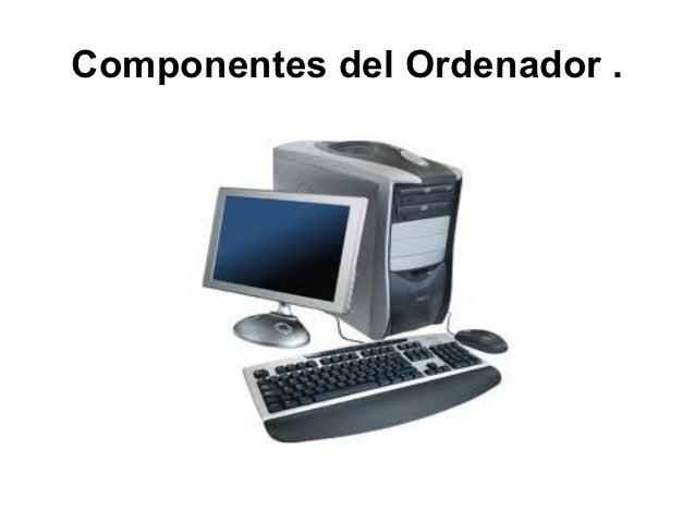 Componentes del Ordenador .