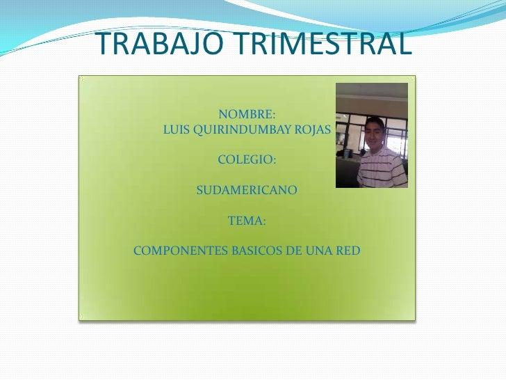 TRABAJO TRIMESTRAL              NOMBRE:      LUIS QUIRINDUMBAY ROJAS               COLEGIO:            SUDAMERICANO       ...