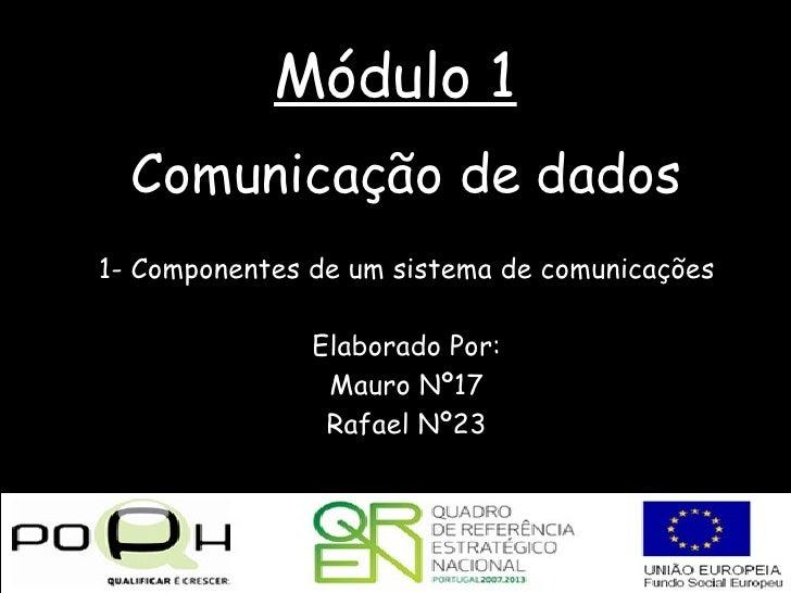 Módulo 1 <ul><ul><li>Comunicação de dados </li></ul></ul><ul><ul><li>1- Componentes de um sistema de comunicações </li></u...