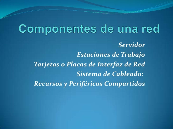 Servidor              Estaciones de TrabajoTarjetas o Placas de Interfaz de Red              Sistema de Cableado:Recursos ...