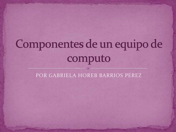 POR GABRIELA HOREB BARRIOS PEREZ