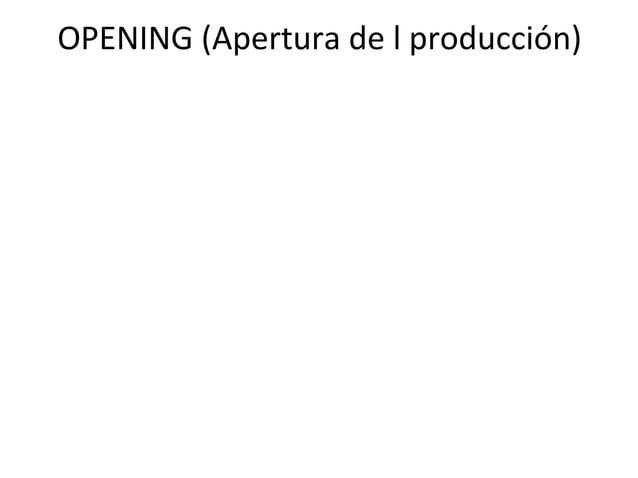 OPENING (Apertura de l producción)