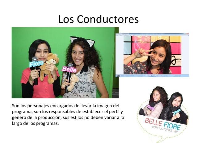 Los Conductores  Son los personajes encargados de llevar la imagen del  programa, son los responsables de establecer el pe...