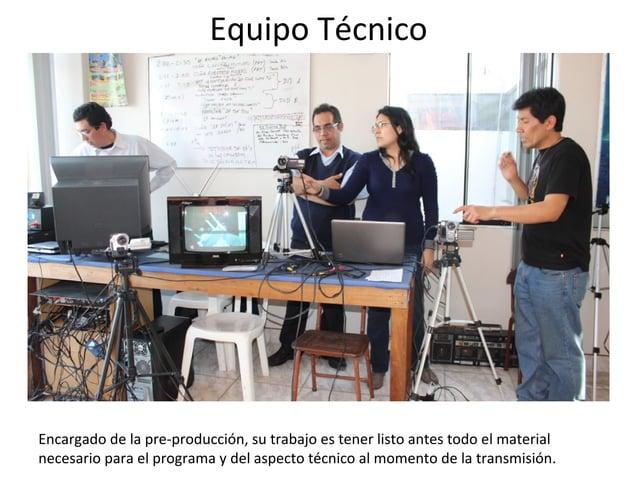 Equipo Técnico  Encargado de la pre-producción, su trabajo es tener listo antes todo el material  necesario para el progra...
