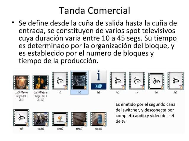 Tanda Comercial  • Se define desde la cuña de salida hasta la cuña de  entrada, se constituyen de varios spot televisivos ...