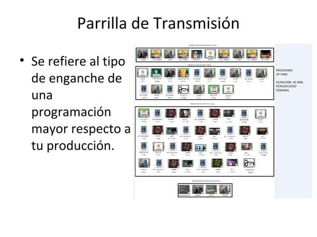 Parrilla de Transmisión  • Se refiere al tipo  de enganche de  una  programación  mayor respecto a  tu producción.