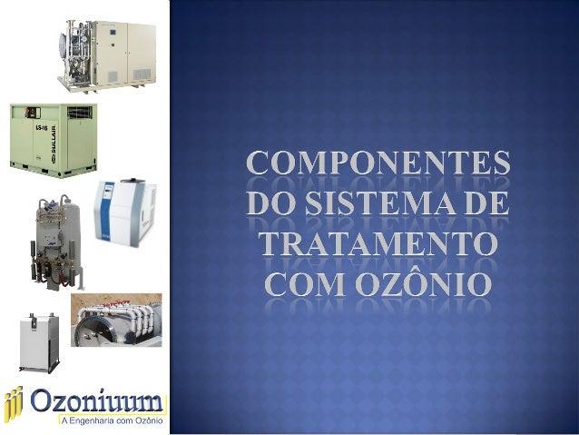 GERADOR DE OZÔNIO Gerador de ozônio com capacidade de 8 kg O3/h 2 ZACCONI REPRESENTAÇÕESLTDA REPRESENTANTE RJ (21)77077294...