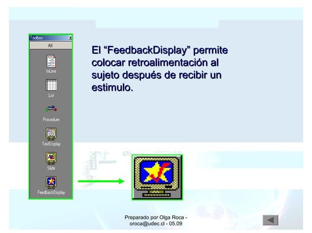 """Preparado por Olga Roca - oroca@udec.cl - 05.09 El """"FeedbackDisplay"""" permiteEl """"FeedbackDisplay"""" permite colocar retroalim..."""