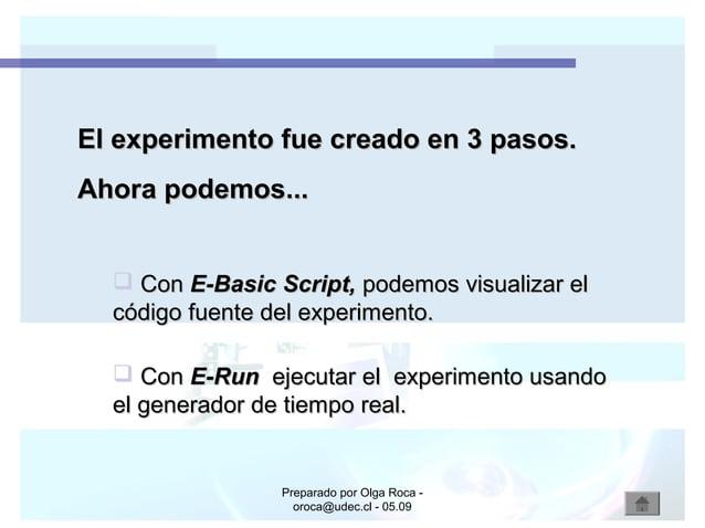Preparado por Olga Roca - oroca@udec.cl - 05.09 El experimento fue creado en 3 pasos.El experimento fue creado en 3 pasos....