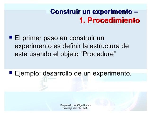 Preparado por Olga Roca - oroca@udec.cl - 05.09  El primer paso en construir un experimento es definir la estructura de e...