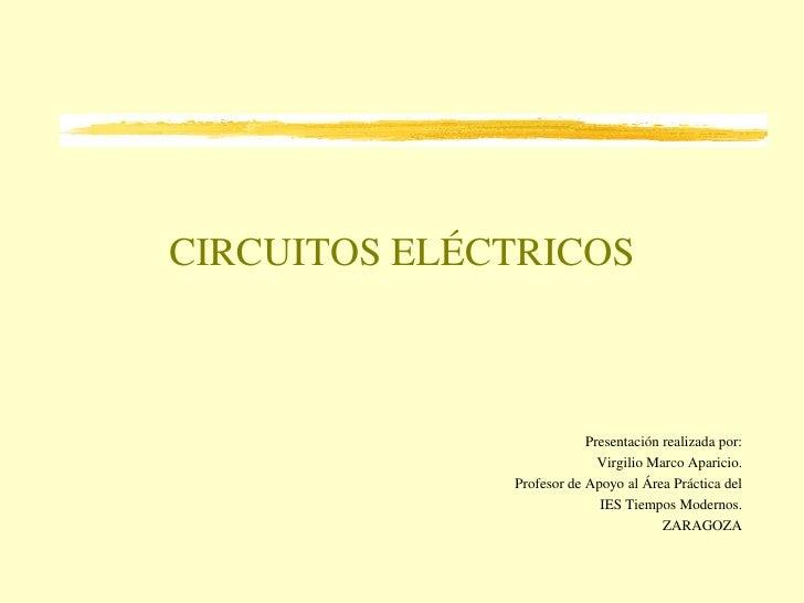 CIRCUITOS ELÉCTRICOS                              Presentación realizada por:                             Virgilio Marco A...