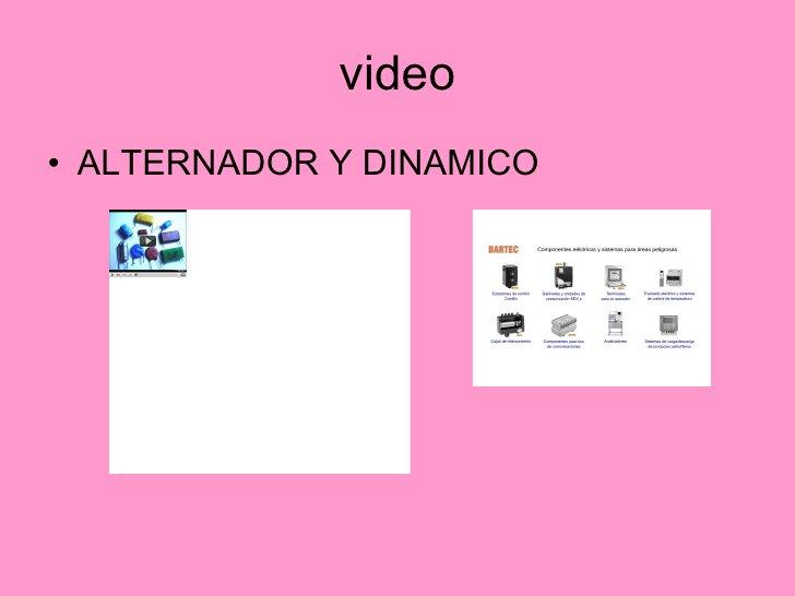 video <ul><li>ALTERNADOR Y DINAMICO </li></ul>