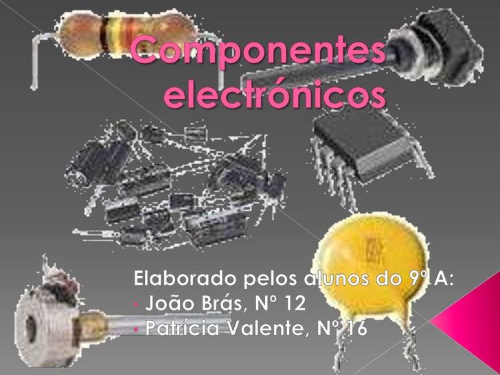 Em síntese:                      Componentes                       electrónicos              Resistências  Díodos         ...