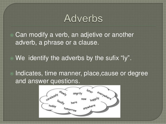 """ Can modify a verb, an adjetive or anotheradverb, a phrase or a clause. We identify the adverbs by the sufix """"ly"""". Indi..."""