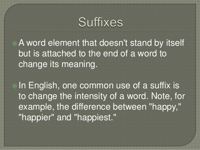 A word element that doesnt stand by itselfbut is attached to the end of a word tochange its meaning.In English, one comm...