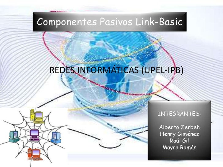 Componentes Pasivos Link-Basic  REDES INFORMÁTICAS (UPEL-IPB)                         INTEGRANTES:                        ...