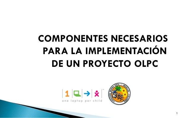 1 COMPONENTES NECESARIOS PARA LA IMPLEMENTACIÓN DE UN PROYECTO OLPC