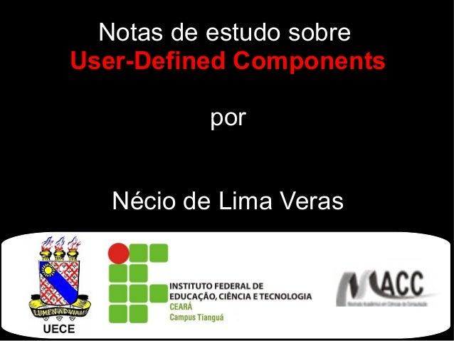Notas de estudo sobre User-Defined Components por Nécio de Lima Veras