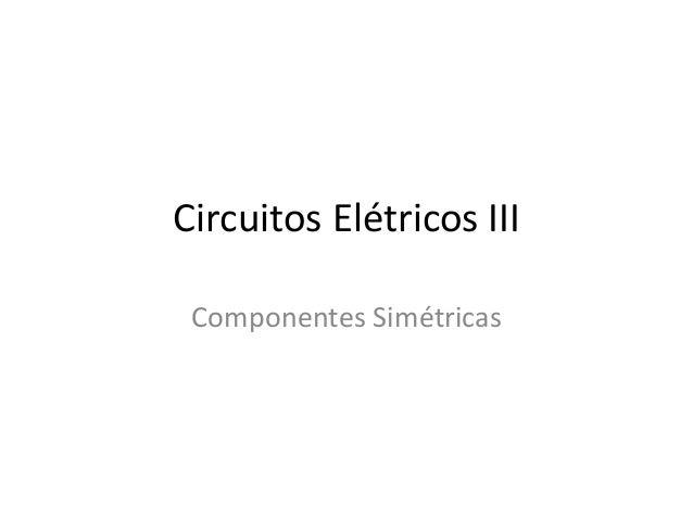 Circuitos Elétricos III Componentes Simétricas