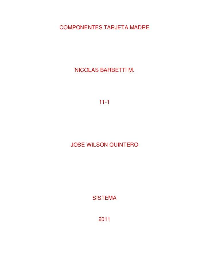 COMPONENTES TARJETA MADRE<br />NICOLAS BARBETTI M.<br />11-1<br />JOSE WILSON QUINTERO<br />SISTEMA<br />2011<br />D845GLV...
