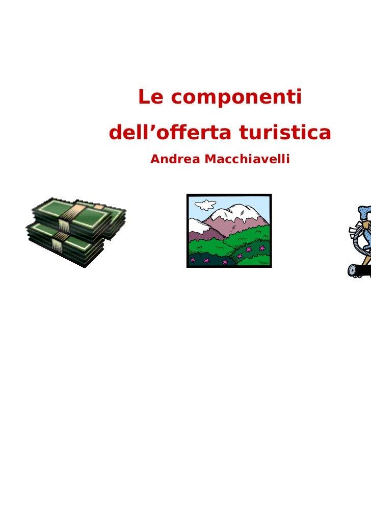 Le componentidell'offerta turistica    Andrea Macchiavelli