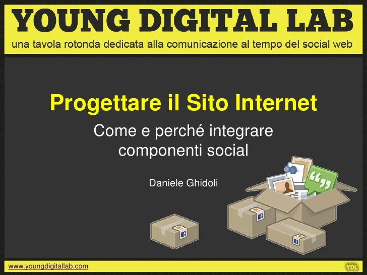 Progettare il Sito Internet                          Come e perché integrare                            componenti social ...