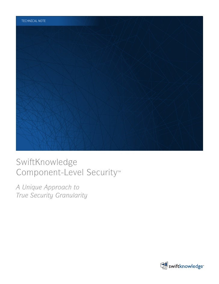 TECHNICAL NOTE     SwiftKnowledge Component-Level Security™ A Unique Approach to True Security Granularity
