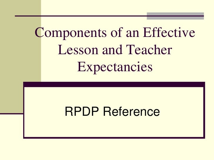 Components of an Effective   Lesson and Teacher      Expectancies    RPDP Reference